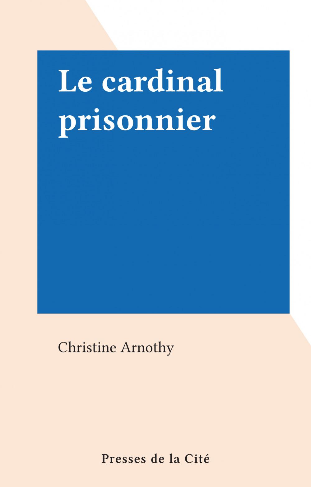 Le cardinal prisonnier  - Christine Arnothy