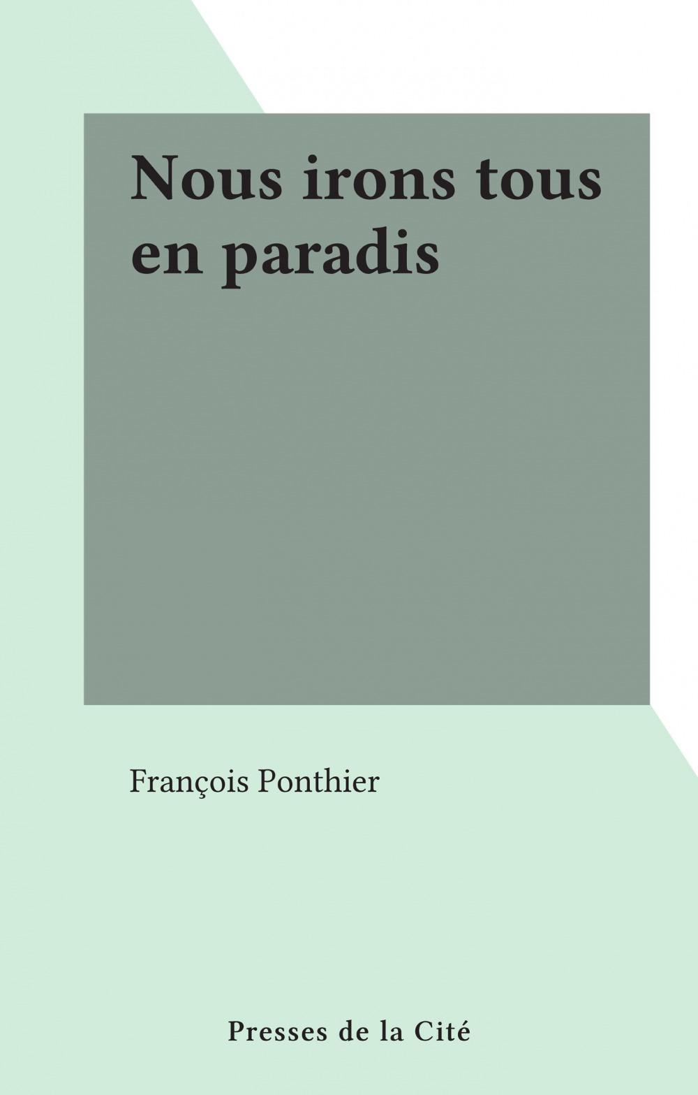 Nous irons tous en paradis  - François Ponthier