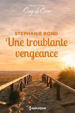 Une troublante vengeance  - Stephanie Bond