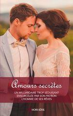 Vente EBooks : Amours secrètes ; un milliardaire trop séduisant, ensorcelée par son patron, l'homme de ses rêves  - Cathy Williams - Samantha Connolly - Avril Tremayne