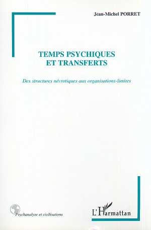 TEMPS PSYCHIQUES ET TRANSFERTS  - Jean-Michel Porret