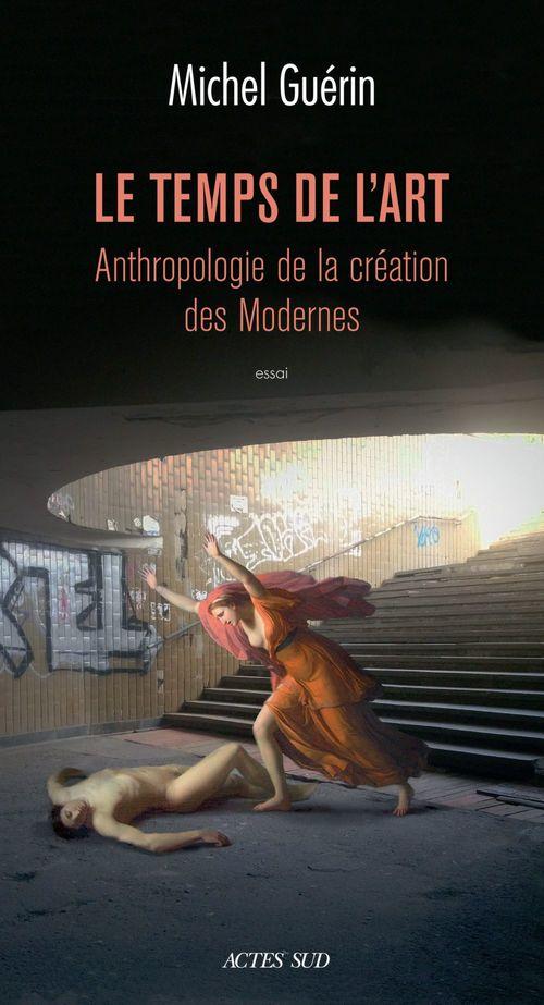Le temps de l'art ; anthropologie de la création des Modernes