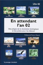 Couverture de En Attendant L'An 02, Des Pieges De La Revolution Ecologique Et De Pistes Pour Les Dejouer