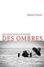Vente EBooks : Quand nous étions des ombres  - Mikaël Hirsch