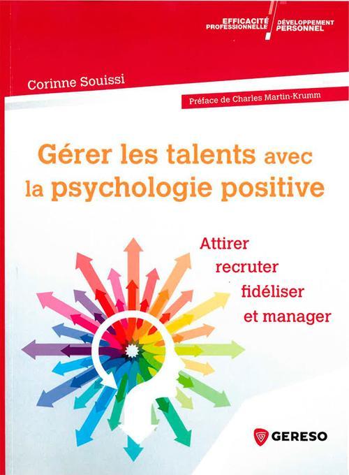 Gérer les talents avec la psychologie positive ; attirer, recruter, fidéliser et manager