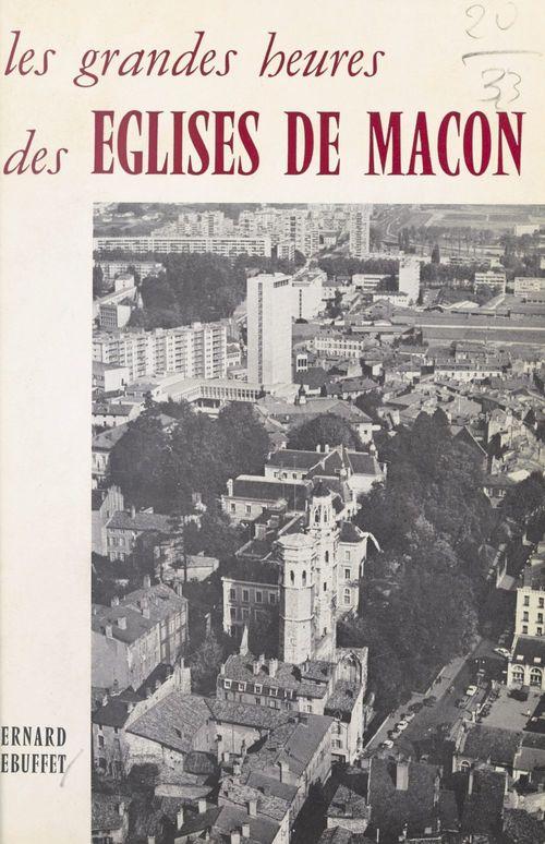Les grandes heures des églises de Mâcon  - Bernard Rebuffet