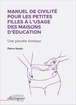 Vente EBooks : Manuel de civilité pour les petites filles à l'usage des maisons d'éducation  - Pierre Louÿs