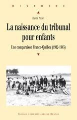 La naissance du tribunal pour enfants ; une comparaison France-Québec (1912-1945)