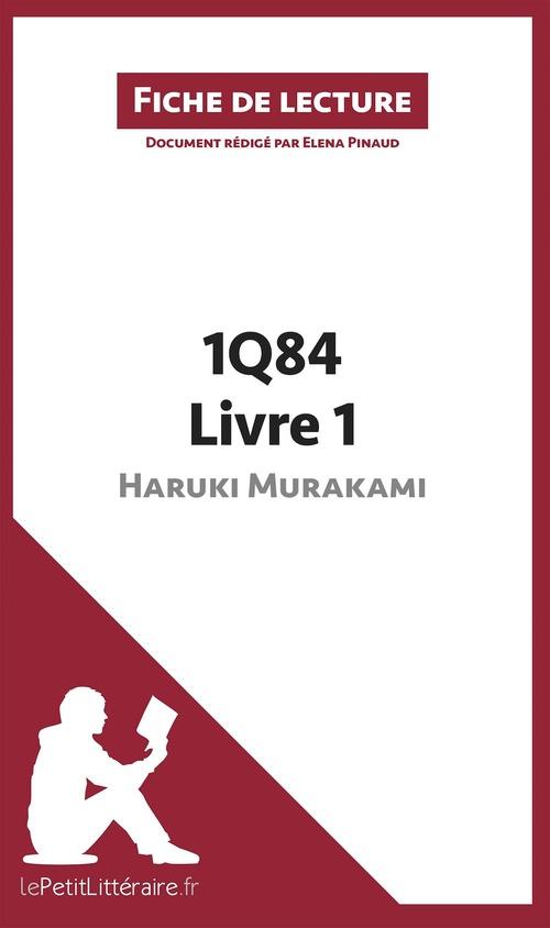 Fiche de lecture ; 1Q84 d'Haruki Murakami - Livre 1 de Haruki Murakami ; analyse complète de l'oeuvre et résumé