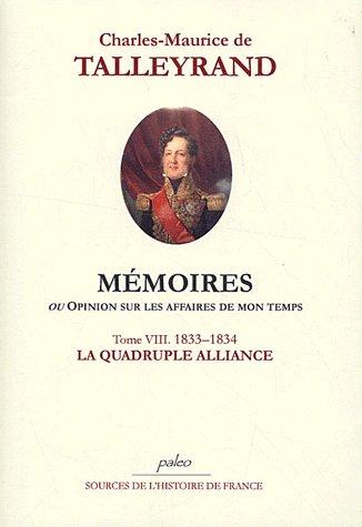 Mémoires ou opinion sur les affaires de mon temps t.8 (1832-1833) ; la quadruple alliance