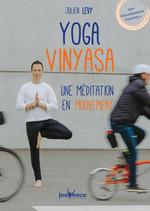 Yoga Vinyasa : une méditation en mouvement  - Julien Lévy