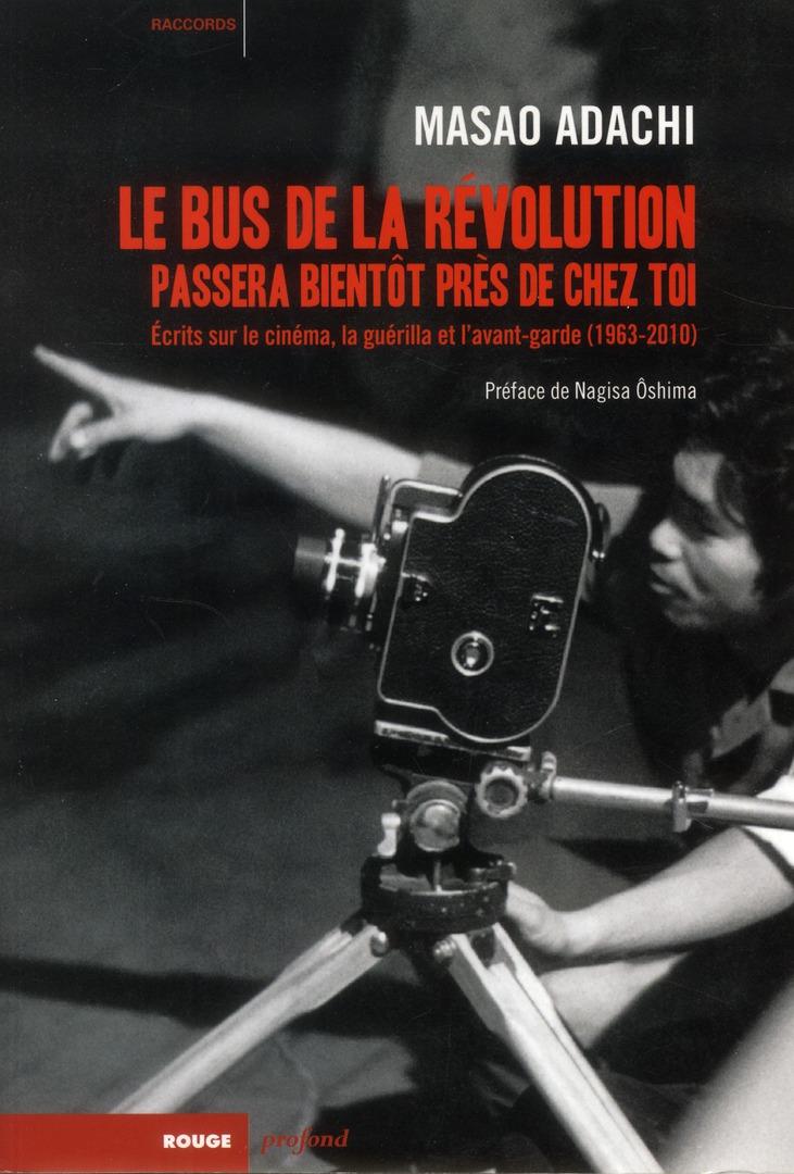 Le bus de la révolution passera bientot pres de chez toi ; écrits sur le cinéma, la guérilla et l'avant-garde (1963-2010)