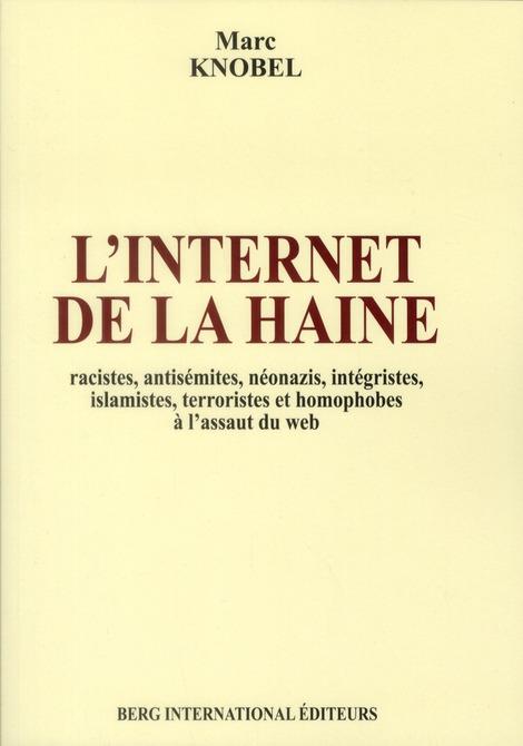 L'internet de la haine ; fondamentalistes religieux, racistes, néonazis et homophobes à l'assaut du net
