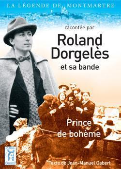 Roland Dorgelès et sa bande ; prince de bohème