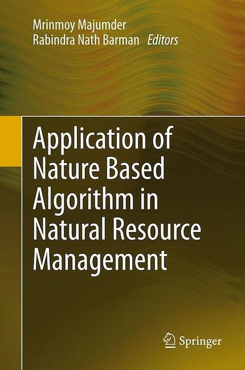 Application of Nature Based Algorithm in Natural Resource Management  - Rabindra Nath Barman  - Mrinmoy Majumder