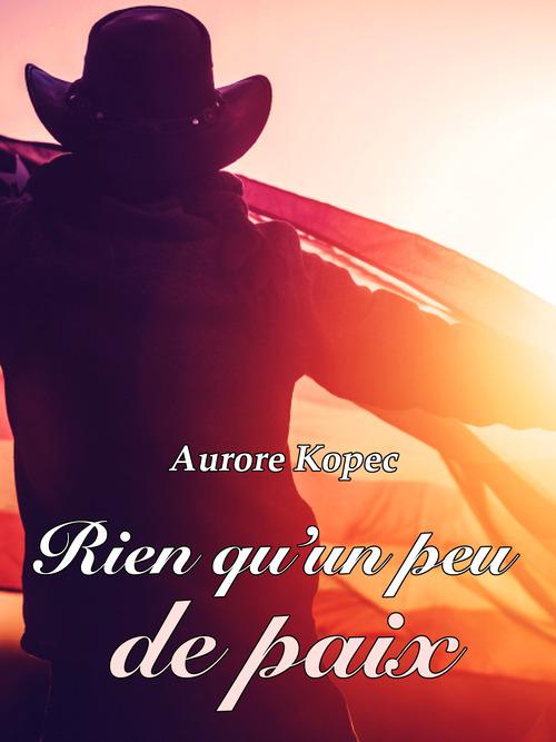 Rien qu'un peu de paix  - Aurore Kopec
