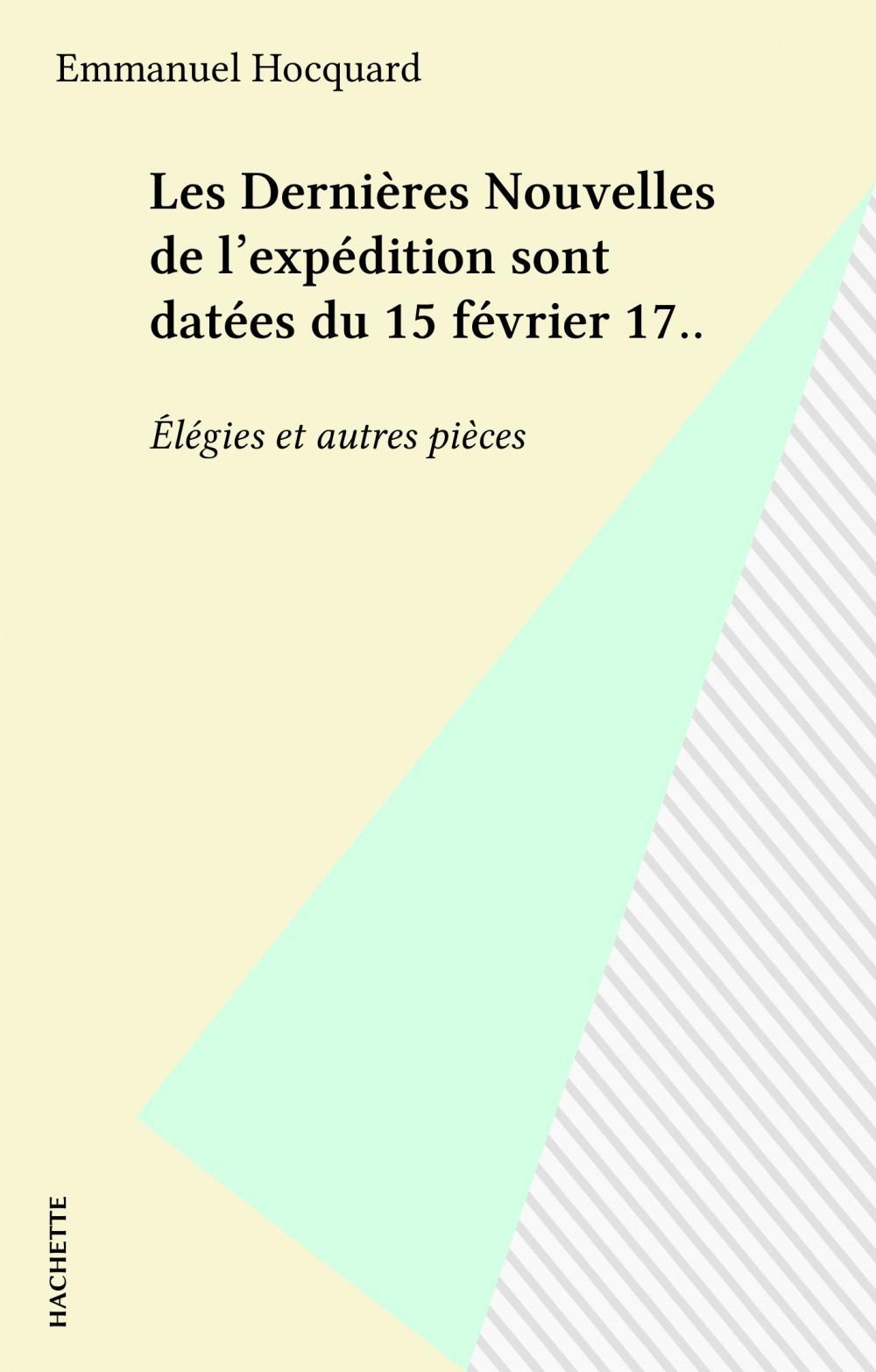 Les Dernières Nouvelles de l'expédition sont datées du 15 février 17..