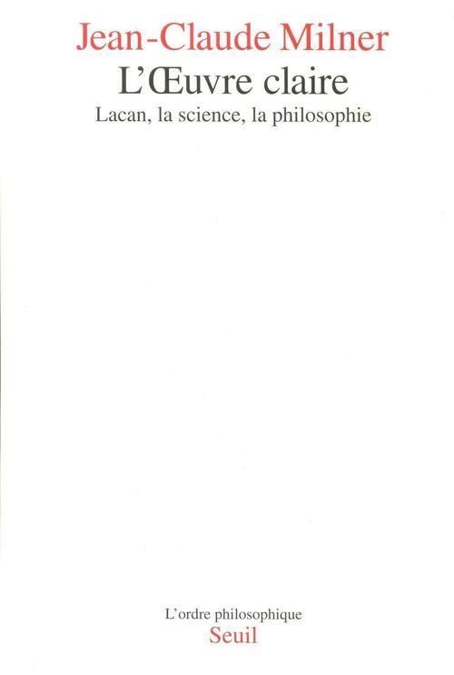 L'oeuvre claire ; Lacan, la science, la philosophie