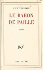 Le baron de paille  - Therive Andre