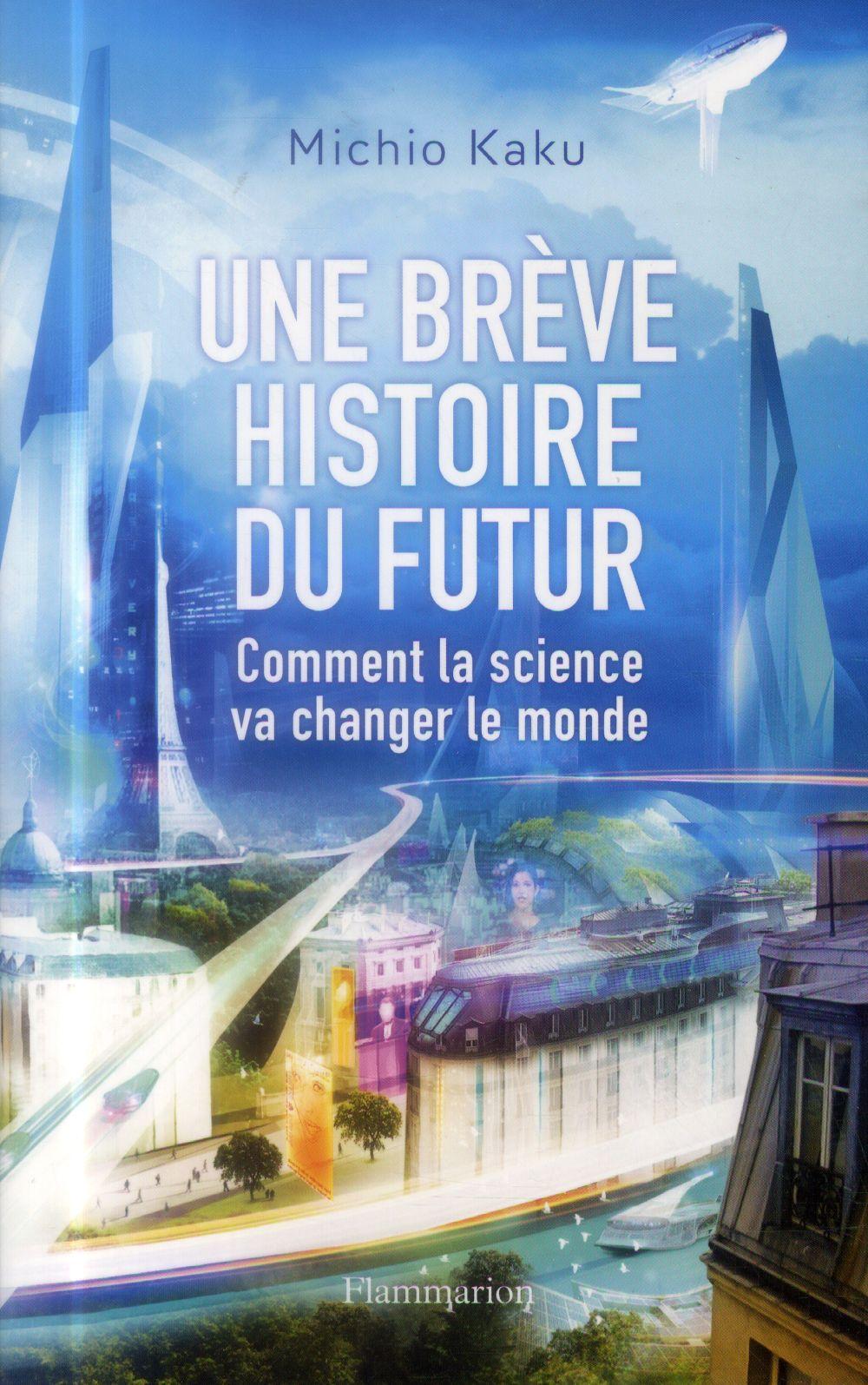 Une brève histoire du futur ; comment la science va changer le monde