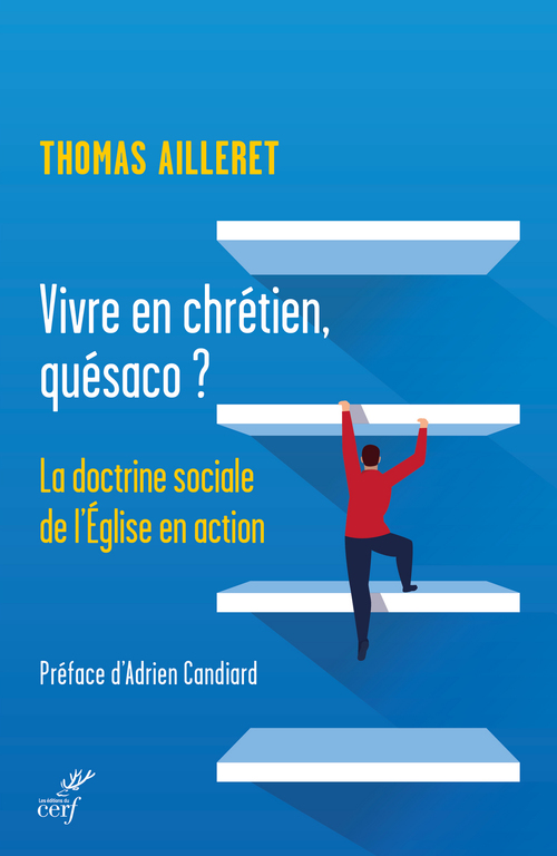 Vivre en chrétien, quésaco ? la doctrine sociale de l'Eglise en question