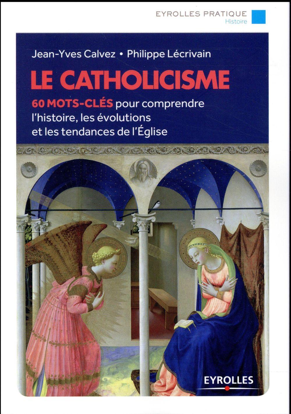 Le Catholicisme ; 60 Mots-Cles Pour Comprendre L'Histoire, Les Evolutions Et Les Tendances De L'Eglise (2e Edition)