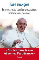 Se mettre au service des autres, voilà le vrai pouvoir  - Pape Francois - Jorge Mario Bergoglio Pape François