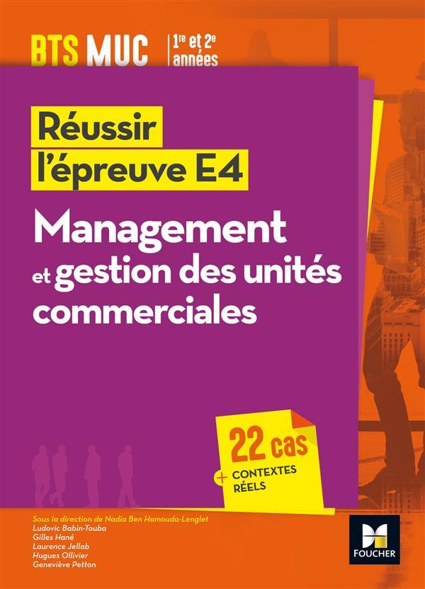 REUSSIR L'EPREUVE E4 ; management et gestion des unités commerciales ; BTS MUC