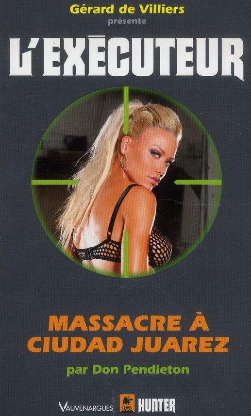 L'EXECUTEUR T.304 ; massacre à Ciudad Juarez V
