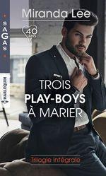 Vente Livre Numérique : Trois play-boys à marier : trilogie intégrale  - Miranda Lee