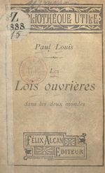 Les lois ouvrières dans les deux mondes  - Paul Louis