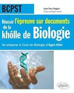 Réussir l´épreuve sur documents de la khôlle de Biologie en BCPST - Se préparer à l'oral de Biologie d'Agro-Véto nouvelle épreuv  - Jean-Yves NOGRET