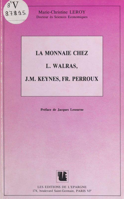 La monnaie chez L. Walras, J.M. Keynes, Fr. Perroux