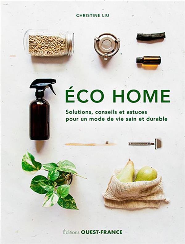 ECO HOME  -  SOLUTIONS, CONSEILS ET ASTUCES POUR UN MODE DE VIE SAIN ET DURABLE