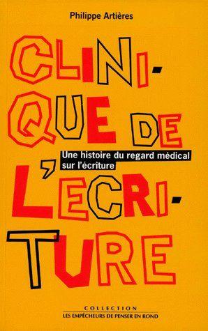 Clinique de l'écriture ; une histoire du regard médical sur l'écriture