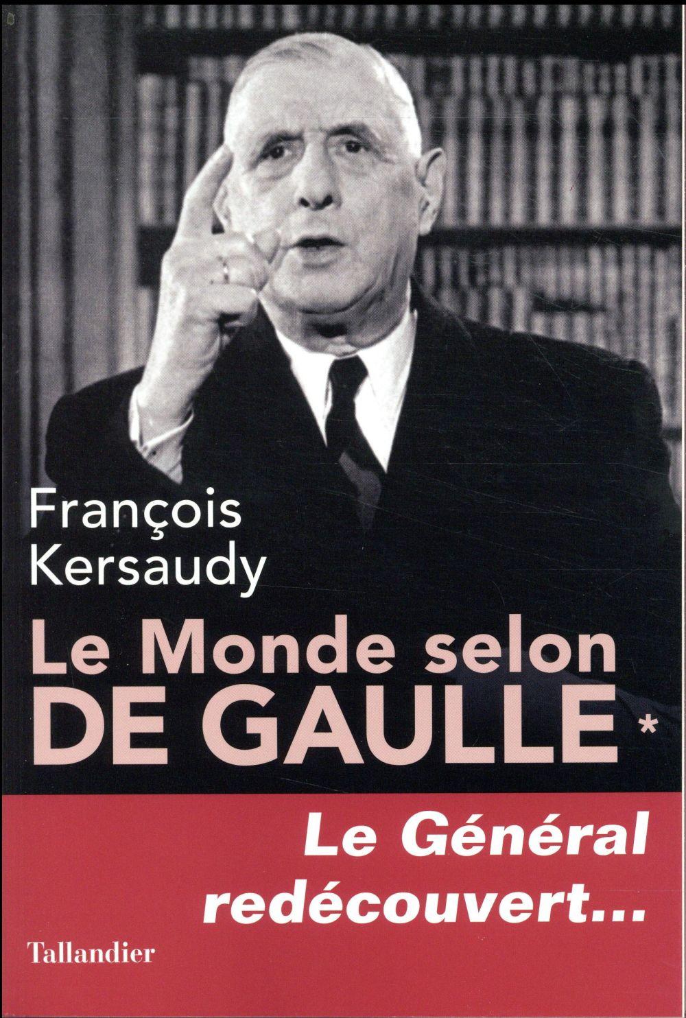 Le monde selon De Gaulle t.1 ; le général redécouvert...