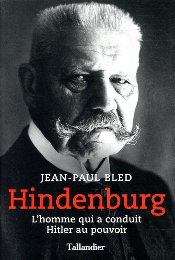Hindenburg ; l'homme qui a conduit Hitler au pouvoir
