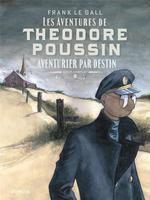 Couverture de Theodore Poussin  Recits Comp - Theodore Poussin - Recits Complets - Tome 2 - Aventurier Par Destin
