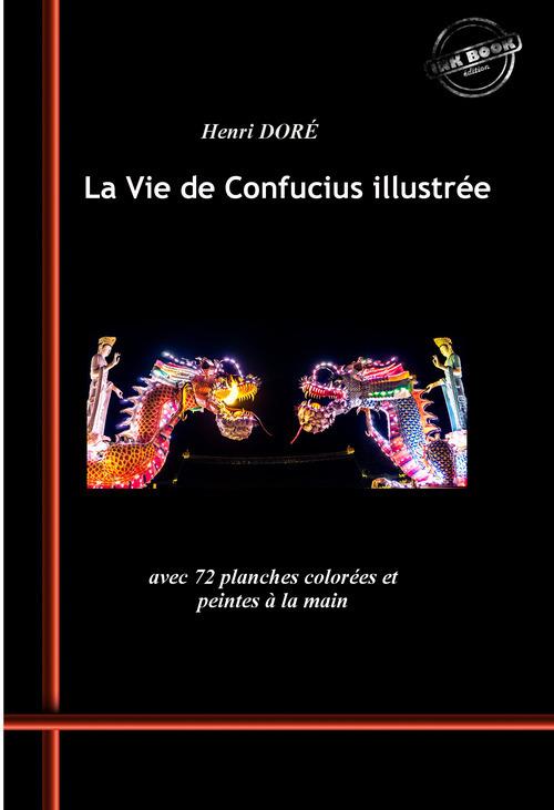 La Vie de Confucius illustrée. Avec 72 planches colorées et peintes à la main. [Nouv. éd. revue et mise à jour].