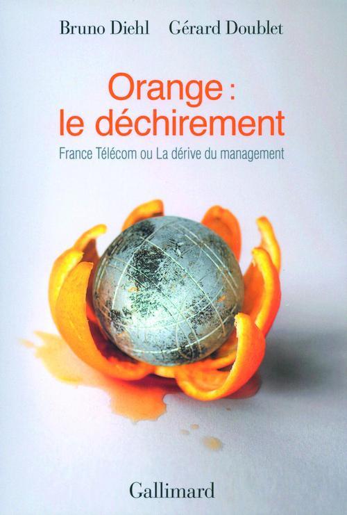 Orange : le déchirement ; France Télécom ou la dérive du management