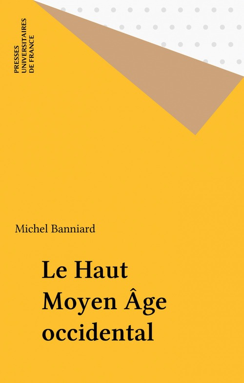 Le Haut Moyen Âge occidental  - Michel Banniard  - Banniard M.
