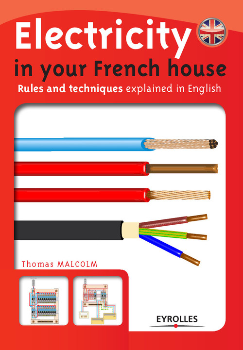 Electricity in your french house ; rules and techniques explained in english
