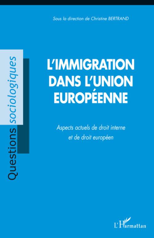 L'immigration dans l'union européenne ; aspects actuels de droit interne et de droit européen