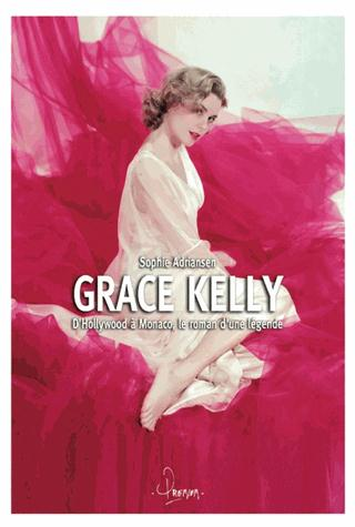 Grace Kelly ; d'Hollywood à Monaco, le roman d'une légende