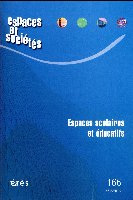 Revue espaces et societes t.166 ; espaces scolaires et educatifs