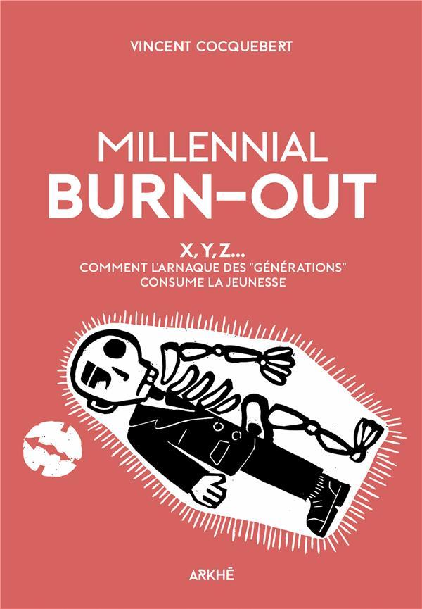 Millennial burn-out ; X, Y, Z... comment l'arnaque des