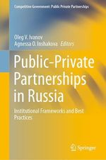 Public-Private Partnerships in Russia  - Agnessa O. Inshakova - Oleg V. Ivanov