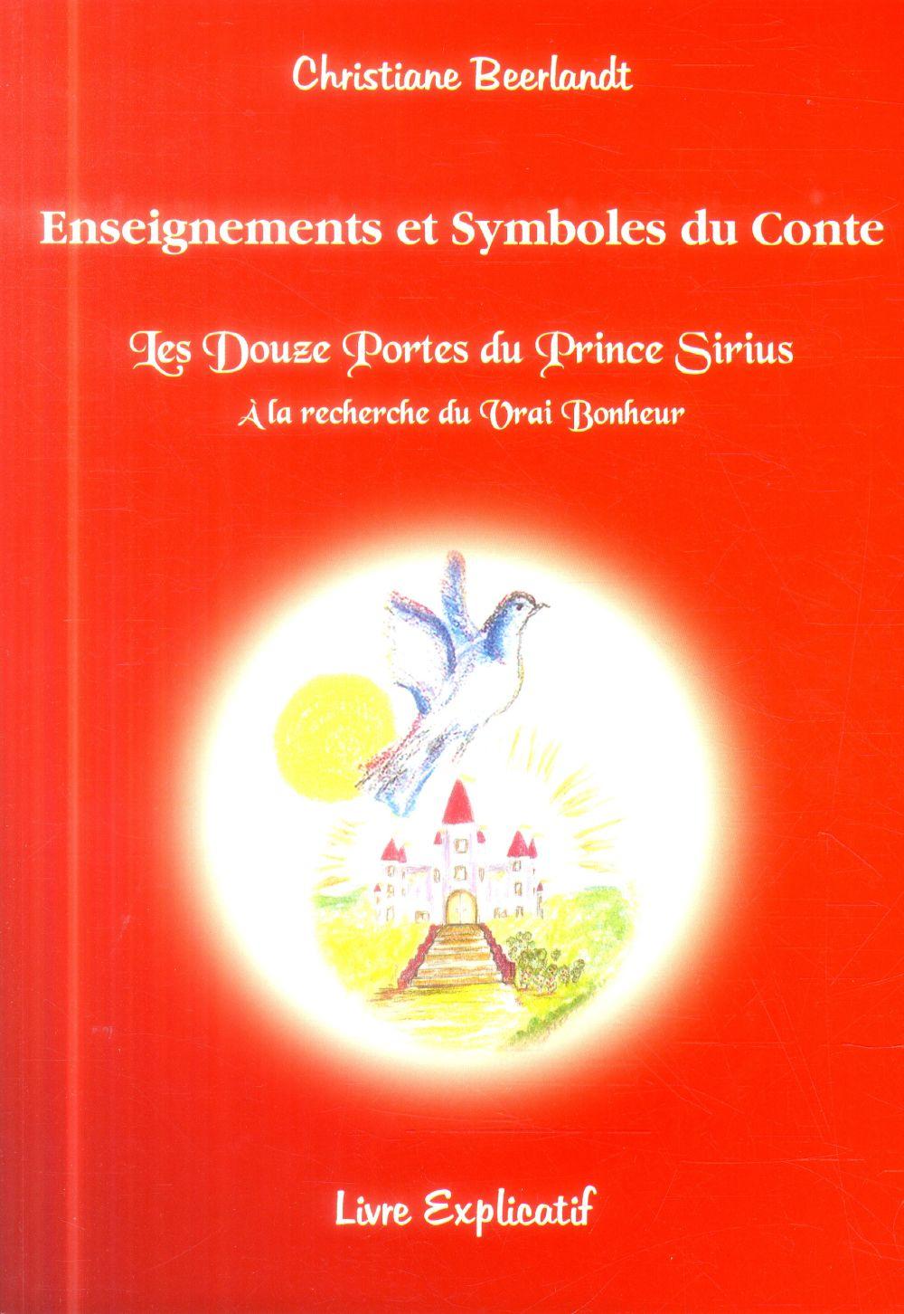 Enseignements et symboles du conte ; les douze portes du prince Sirius ; à la recherche du vrai bonheur