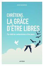 Vente Livre Numérique : Chrétiens, la grâce d'être libres  - Jean Duchesne
