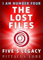I Am Number Four: The Lost Files: Five's Legacy  - Pittacus Lore